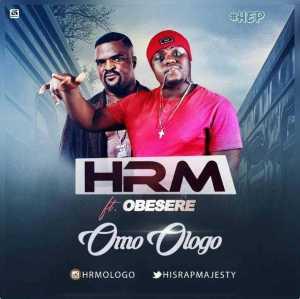 HRM - Omo Ologo (Prod. 2TBoiz) Ft Obesere